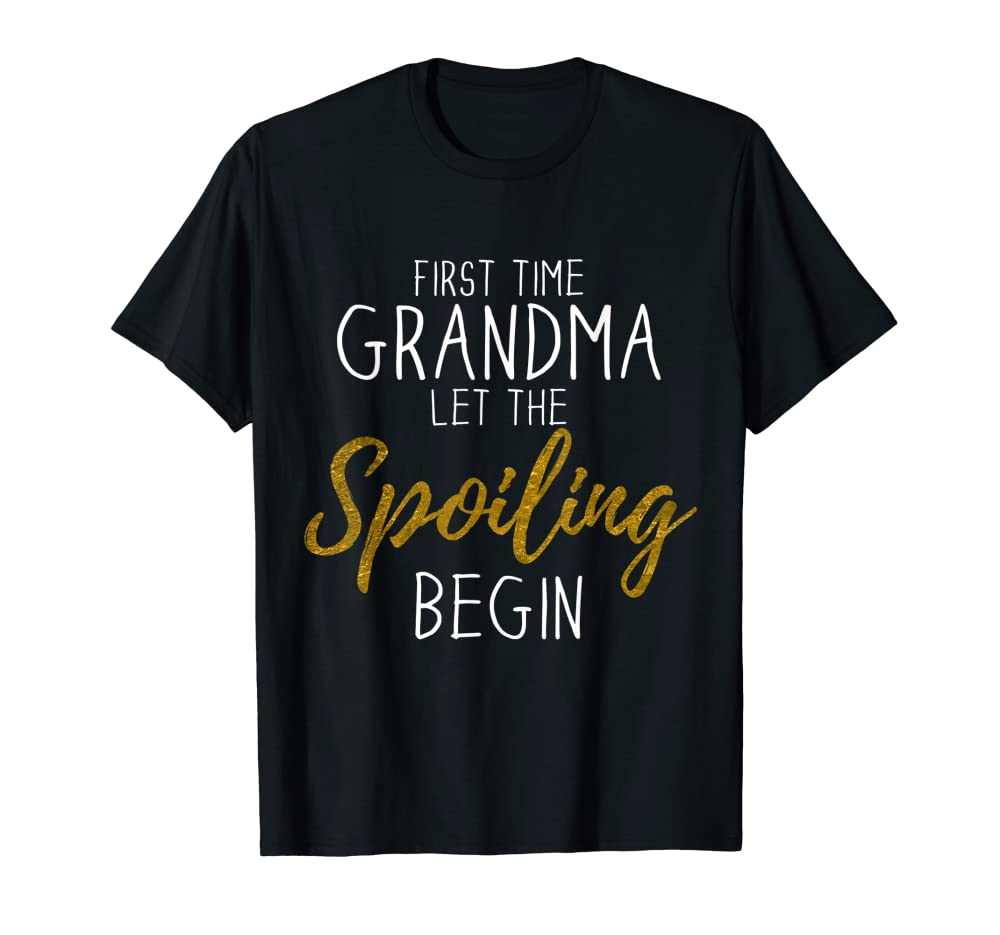 Grandma Let The Spoiling Begin Gift First Time Grandma T-Shirt Unisex Tshirt