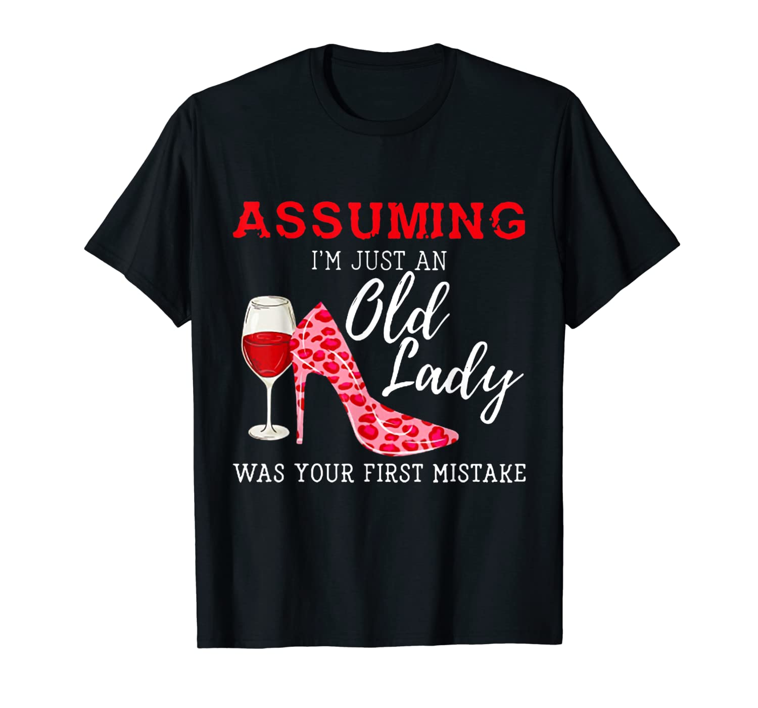 Assuming I M Just An Old Lady High Heels And Wine Shirts