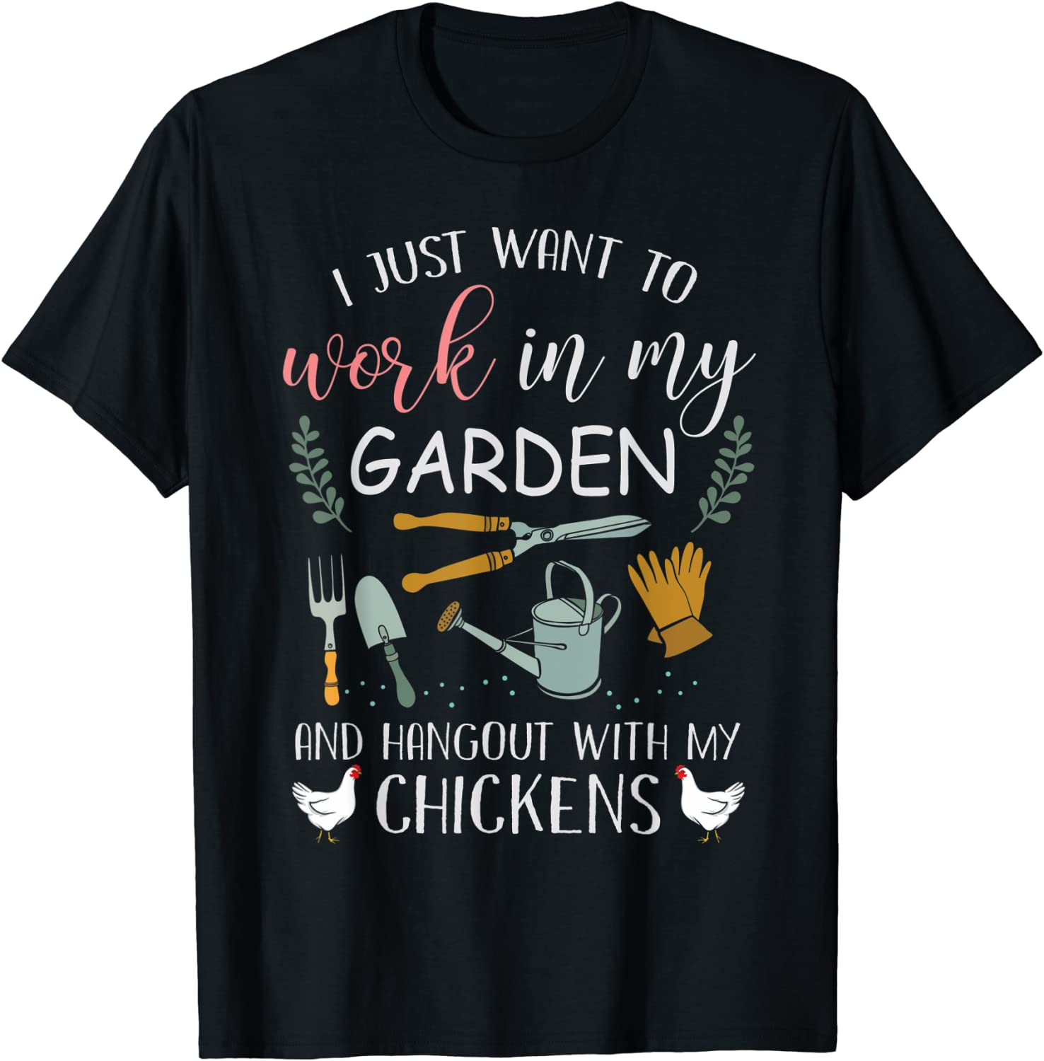 I Just Want To Work In My Garden Hangout With My Chickens T-Shirt