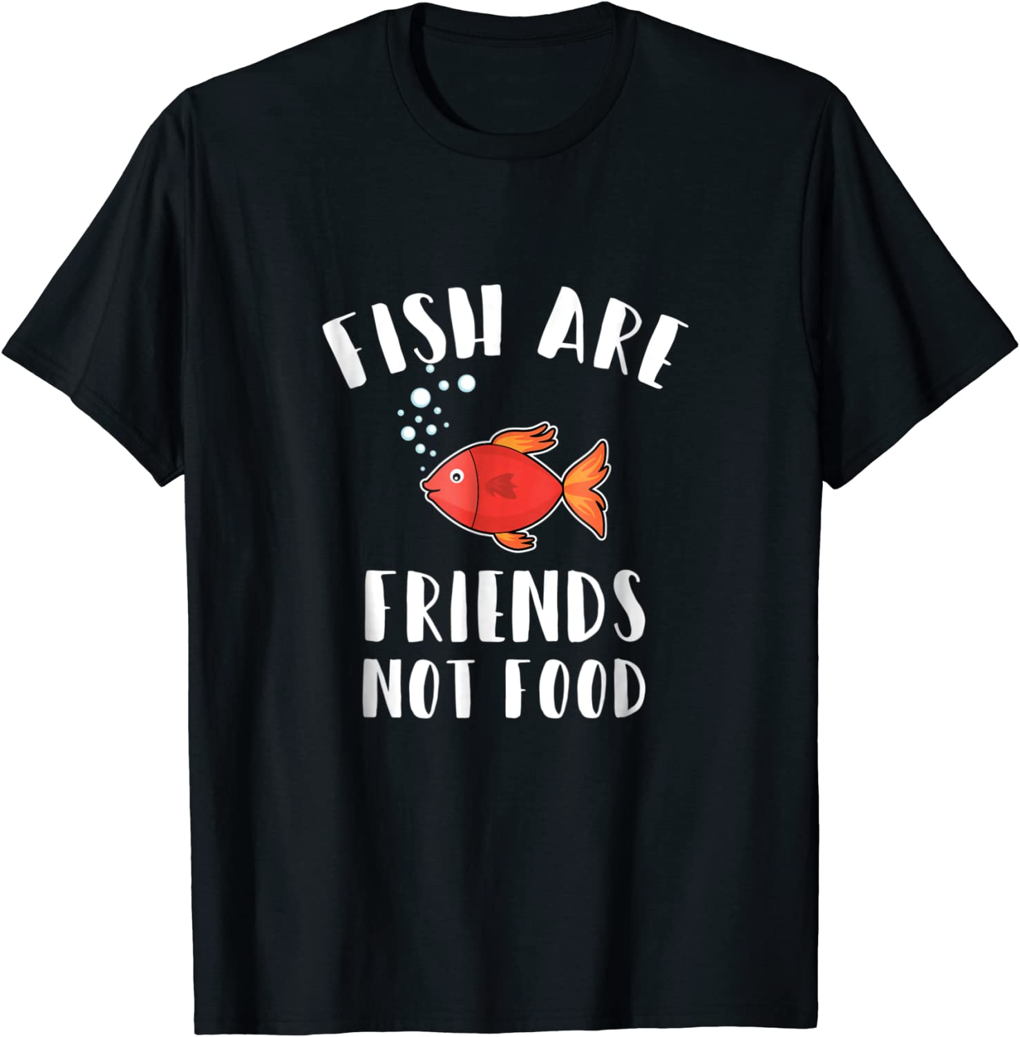 Fish are friends not food T-shirt not food