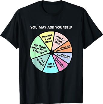 You May Ask Yourself - 80's Music Retro Lyrics Pie Chart T-Shirt