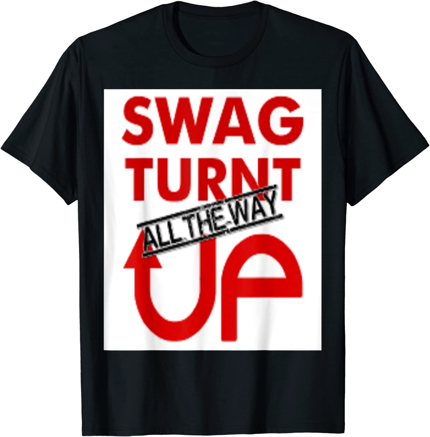 swag up wear (turnt up) t shirt design