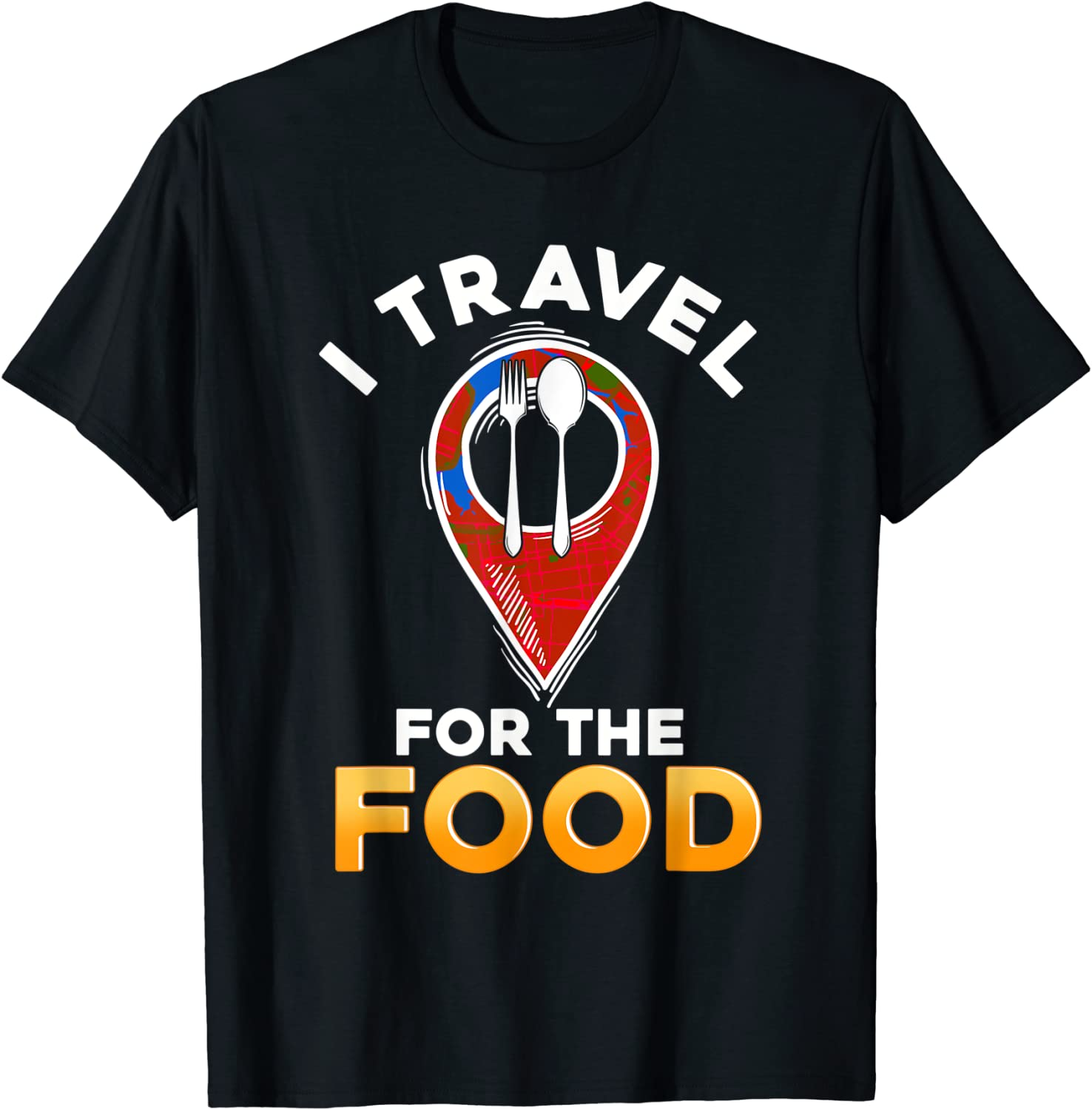 Funny I Travel For The Food Traveling Restaurant Food Critic T-Shirt