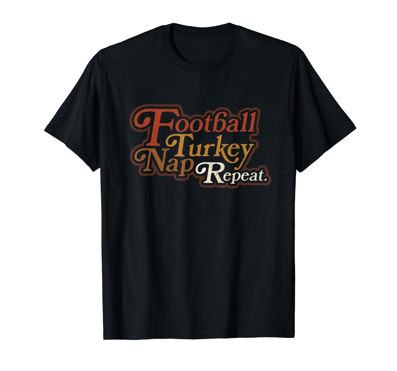 Football Turkey Nap Repeat Thanksgiving Retro Vintage Top T-Shirt-TH