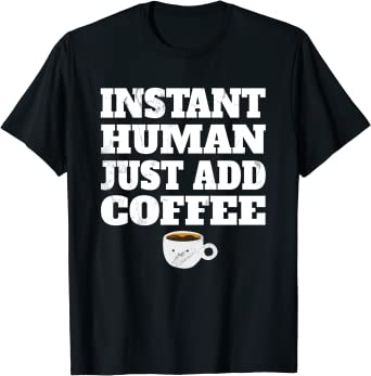 Funny Coffee Shirt For Women Instant Human Just Add Coffee