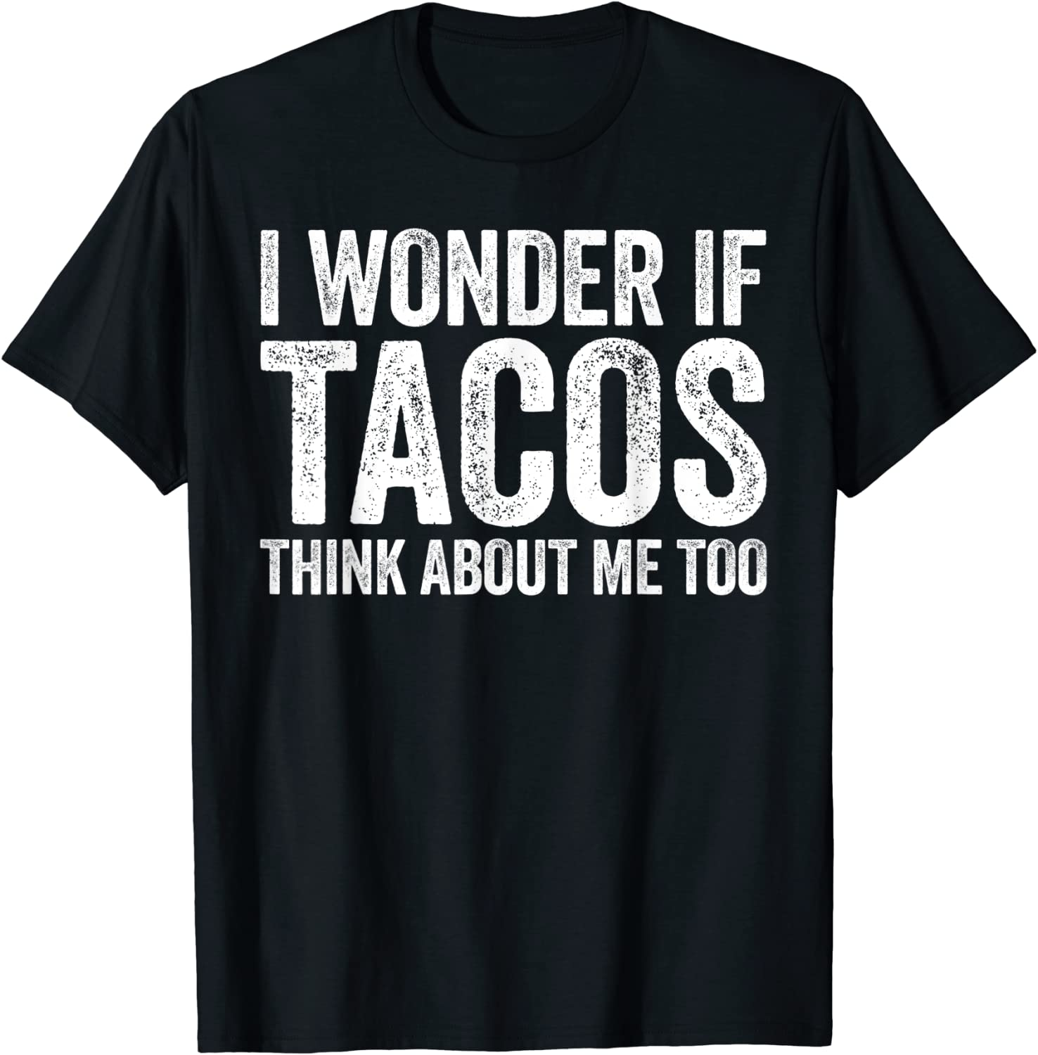 I Wonder If Tacos Think About Me Too T-Shirt Food Lover T-Shirt