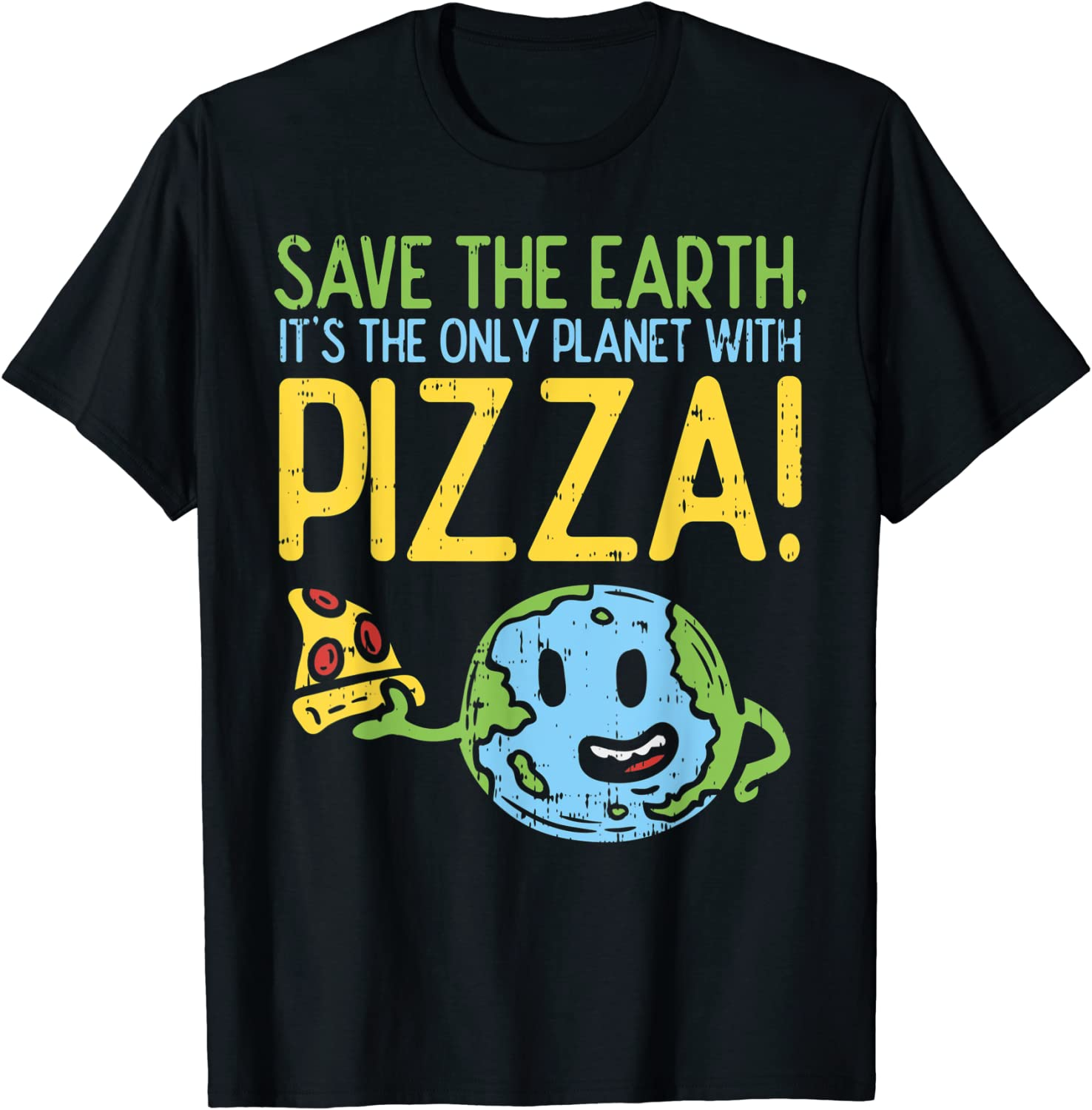 Save The Earth Its The Only Planet With Pizza Shirt Food T-Shirt