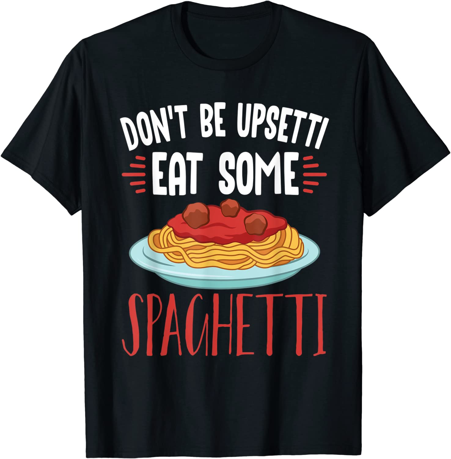 Don't be upsetti eat some spaghetti cooking utensils T-Shirt