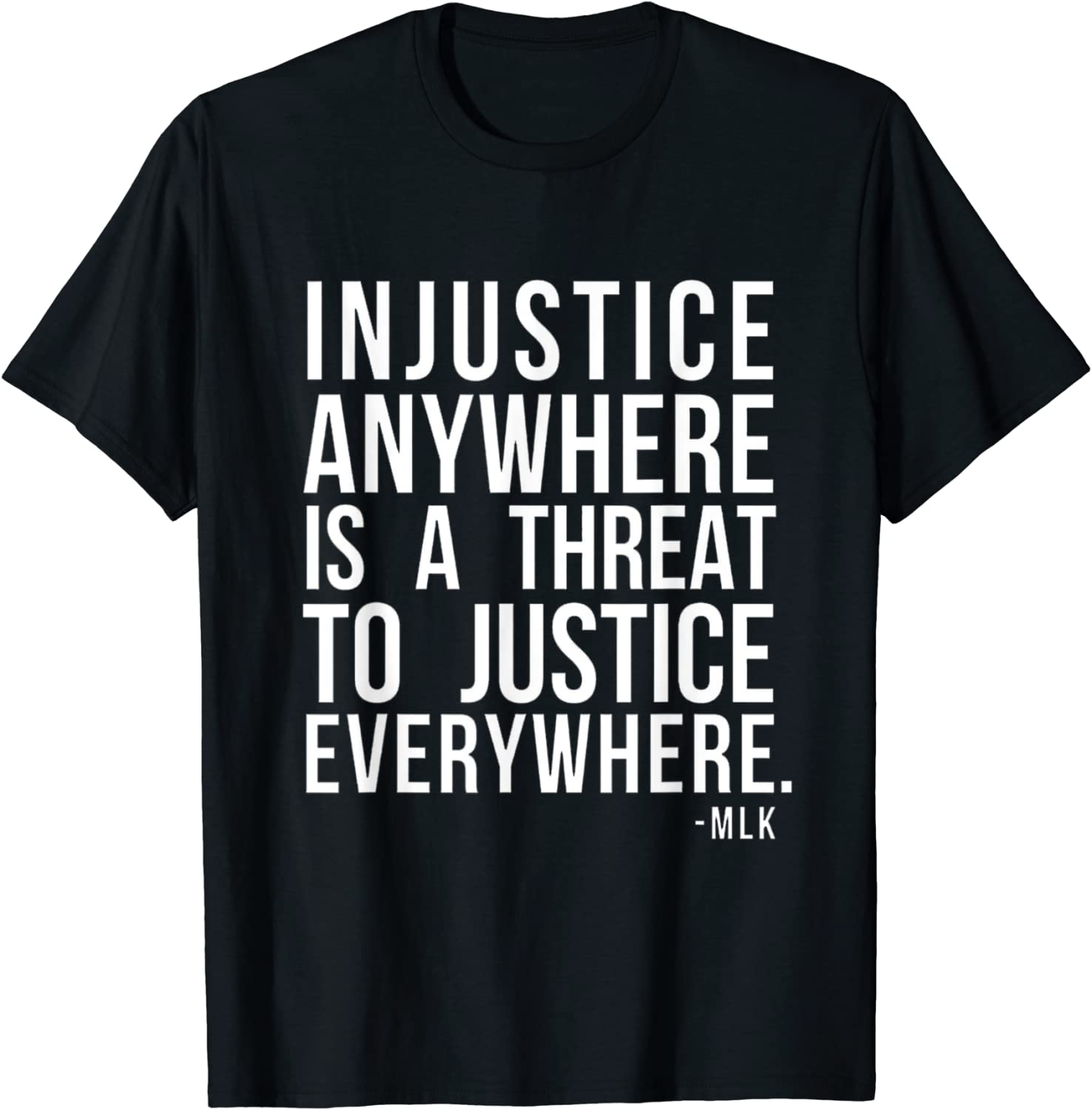 Injustice anywhere is a threat T-Shi justice FRONT New color 2021 model everywhere to