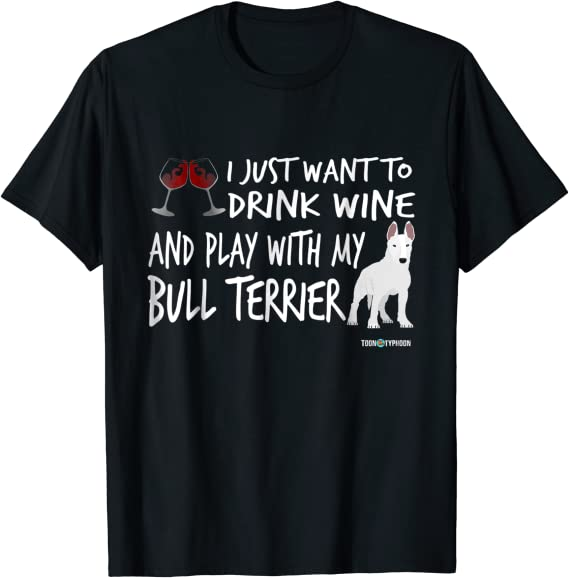 Amazon Com Bull Terrier Shirt Drink Wine And Play With My Bull Clothing