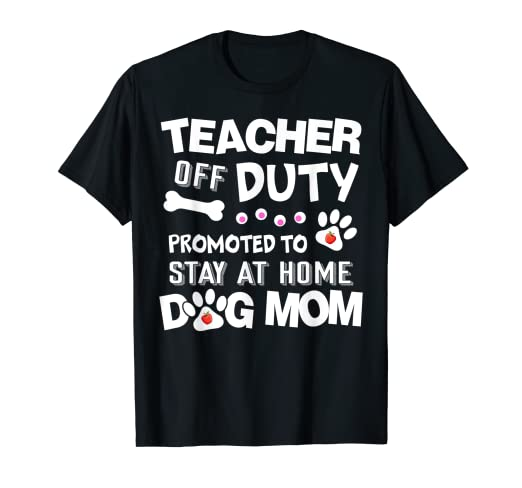 fd0ca361c4eb Image Unavailable. Image not available for. Color: Teacher Off Duty Promoted  To Stay At Home Dog Mom Tshirt
