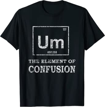 Um The Element Of Confusion Funny Vintage T-Shirt