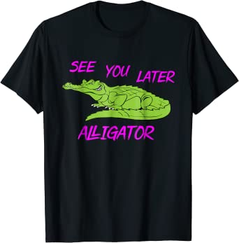 Funny Zoo Animal Gift Cute See You Later Alligator T-Shirt
