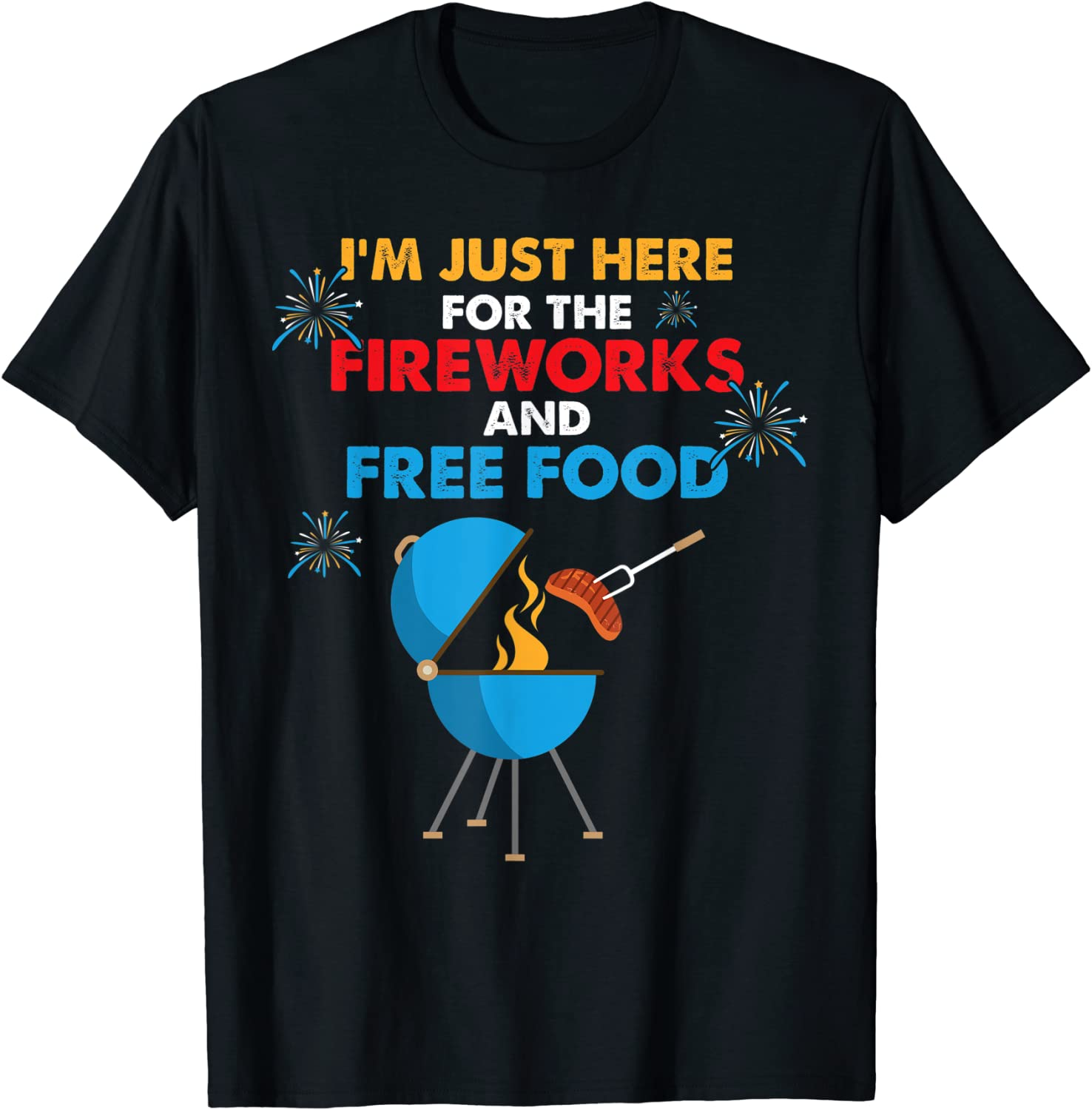 I'm Just Here For The Fireworks Free Food 4th July T-Shirt