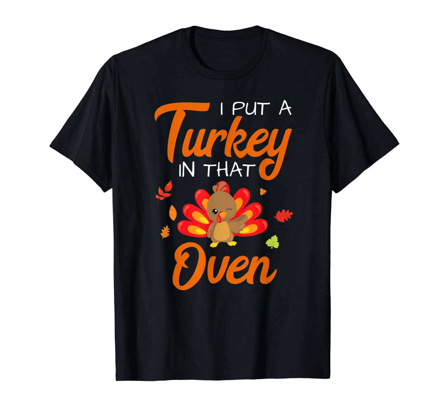 I Put a Turkey in That Oven Thanksgiving Baby Announcement T-Shirt