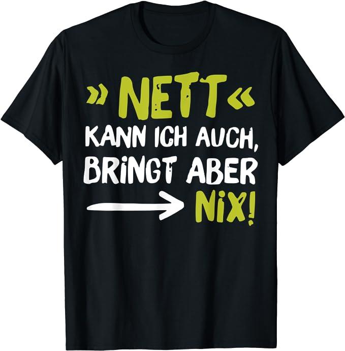 Nett kann ich auch, bringt aber nix! T-Shirt: Amazon.de