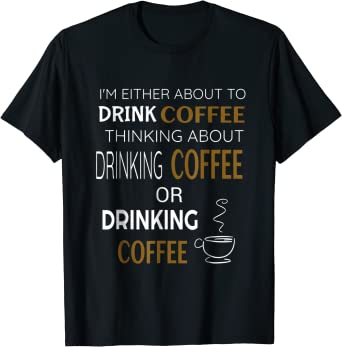 Im Either About To Drink Coffee Funny T-Shirt Gift Idea