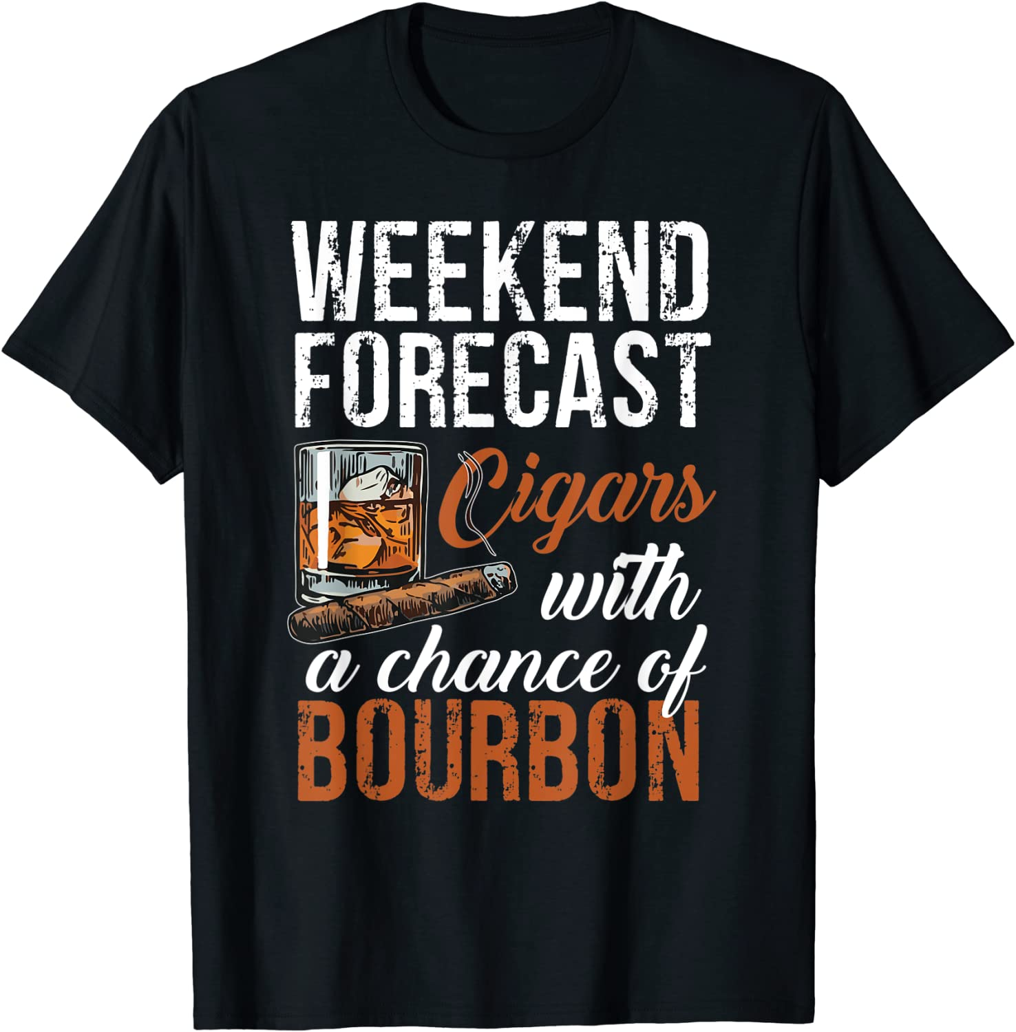 Weekend Forecast Cigars A surprise price is realized Daily bargain sale with Chance Bourbon T-Shirt Tshirt Men