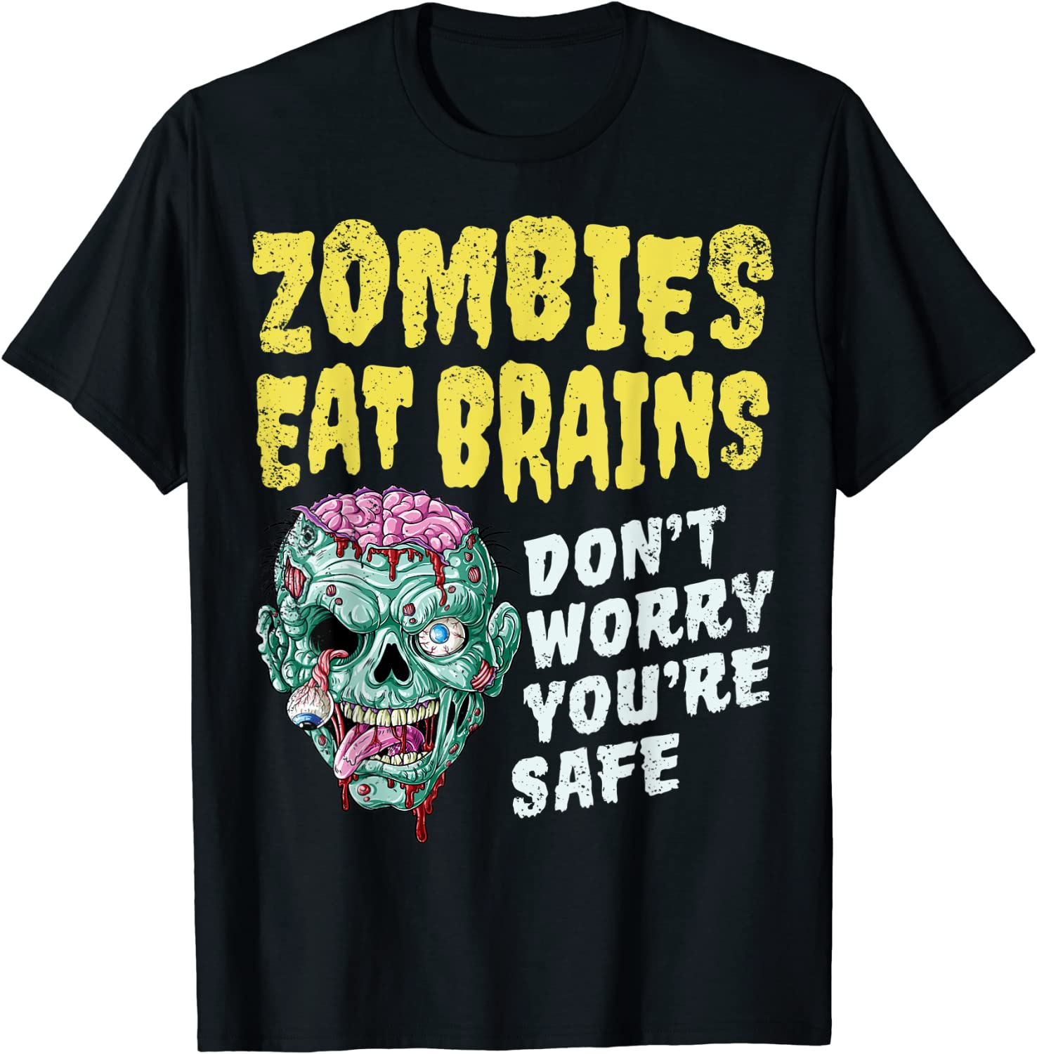 Zombies Eat Brains Don't Worry You're Safe Halloween Zombie T-Shirt
