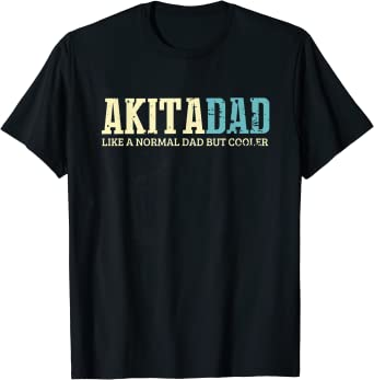 Akita Dad Like Normal Dad But Cooler Dogs Lover Gifts T-Shirt