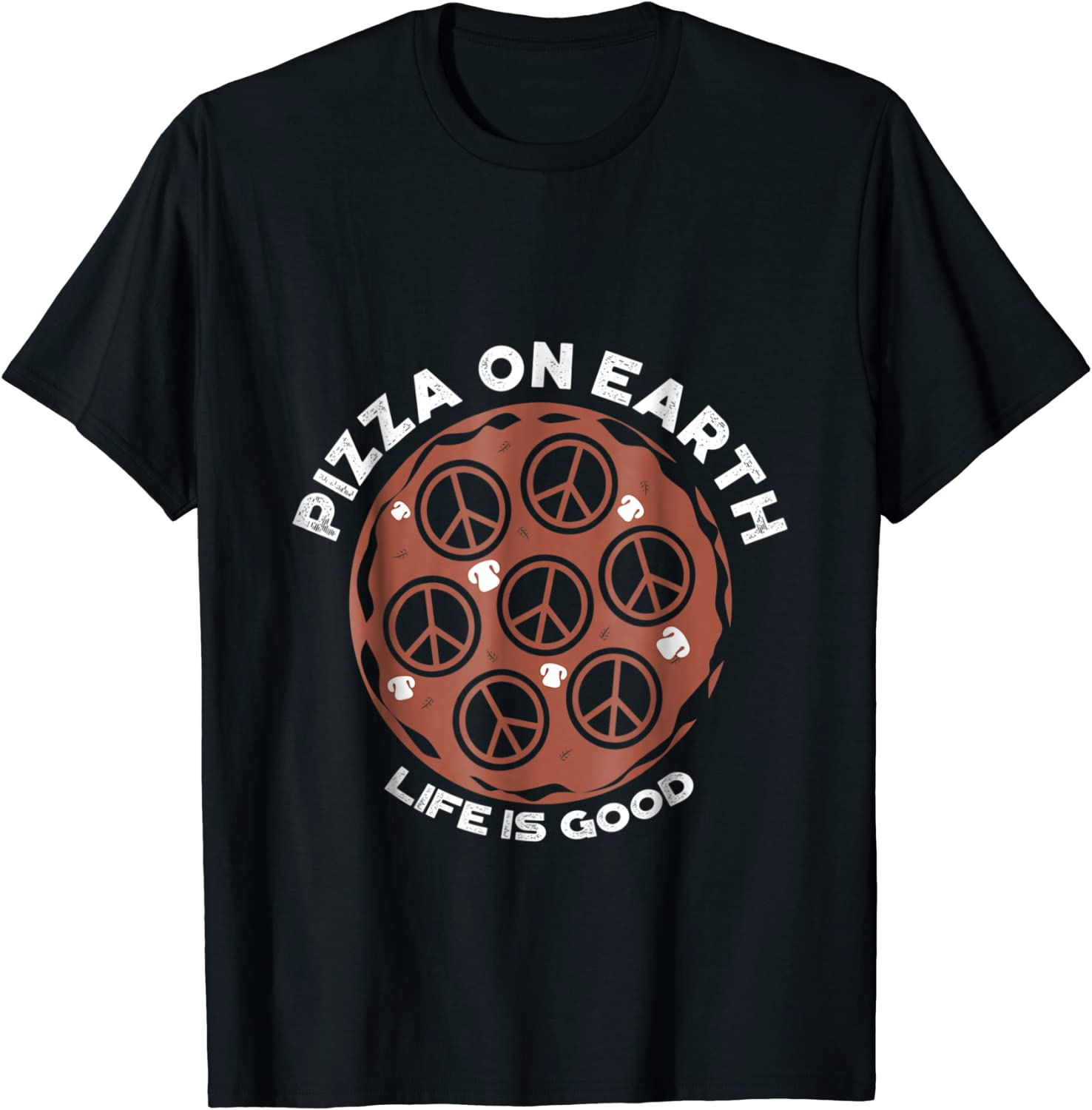 Pizza On Earth, Life Is Good T-Shirt Food Lover Peace Gift