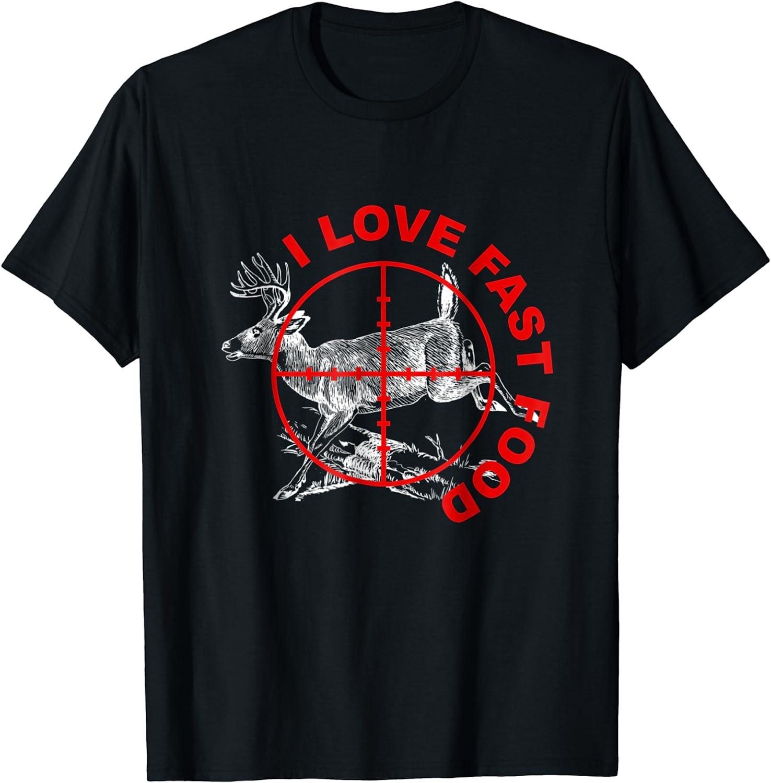 I Love Fast Food Funny T-shirt Hunting Tee