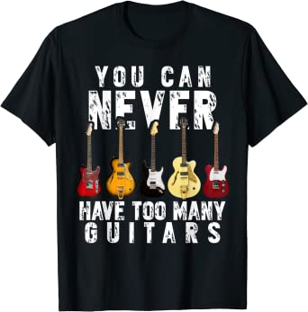 I Have Too Many Guitars Said No Guitarist Ever Funny Music Lovers Men/'s T-Shirt