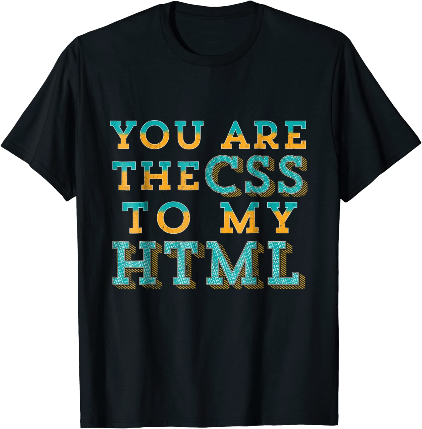You Are the CSS To My HTML Funny Programmer Logo 100/% Cotton Crew Neck T-shirt