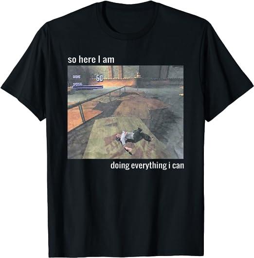 Amazon Com So Here I Am Doing Everything I Can Camiseta Clothing