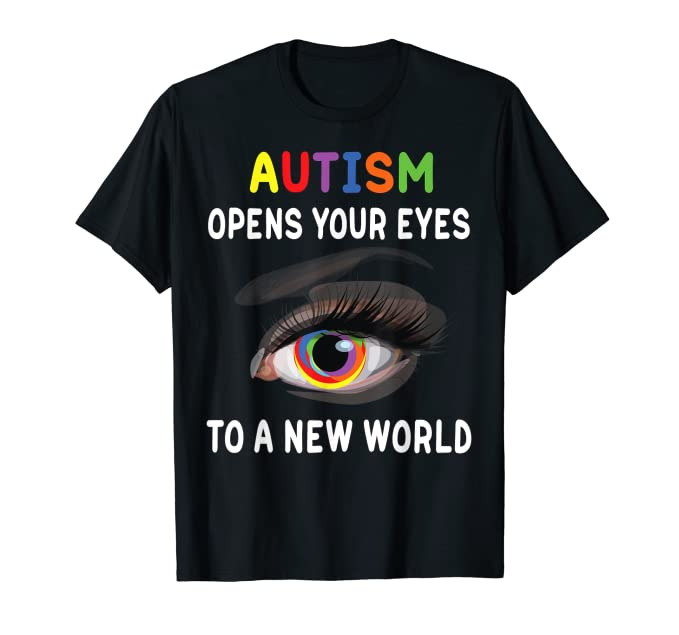 Autism Opens Your Eyes to a New World – Autism Awareness  T-Shirt