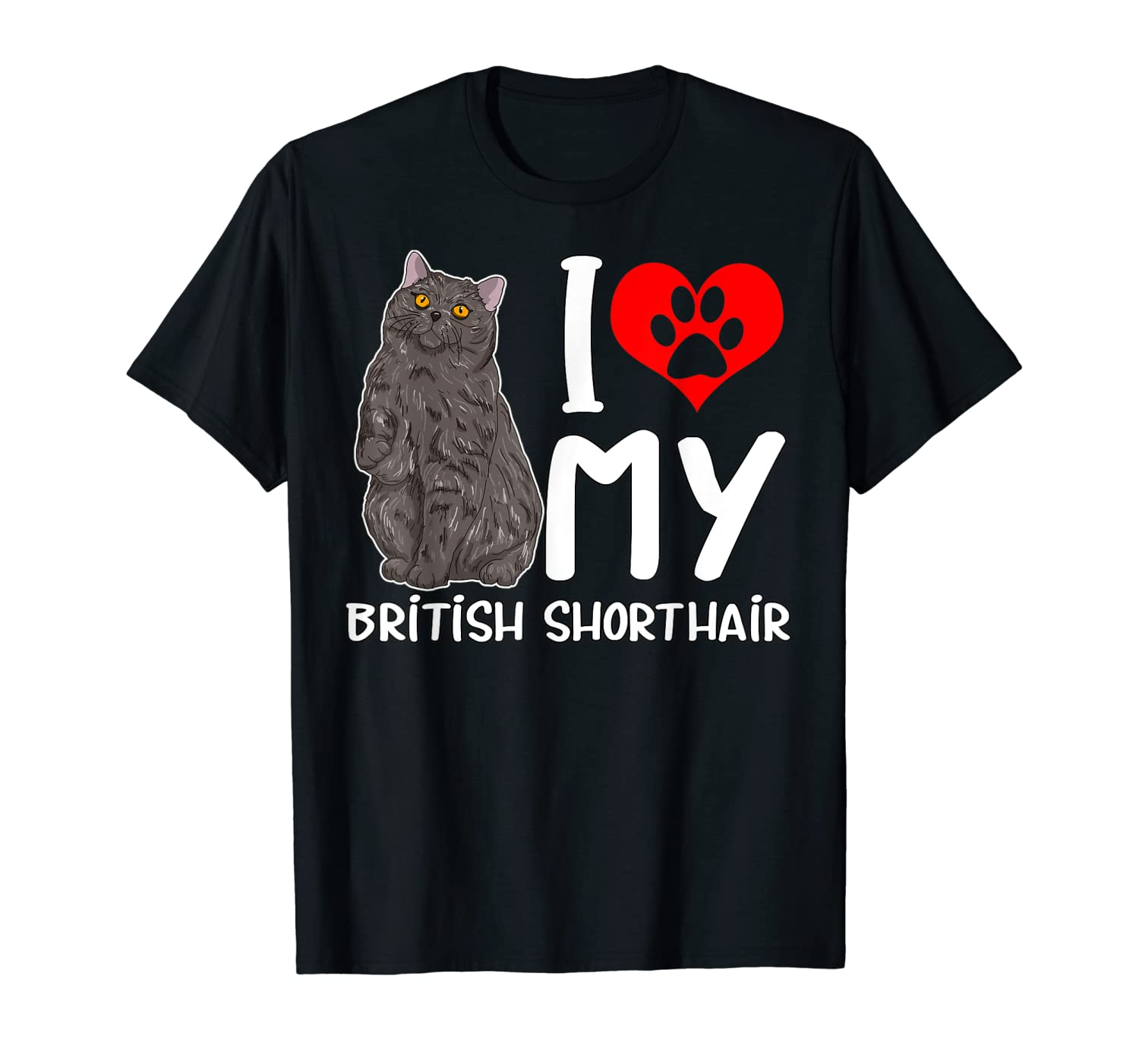 I Love My British Shorthair Cat Gift For Men Women And Kids T-Shirt