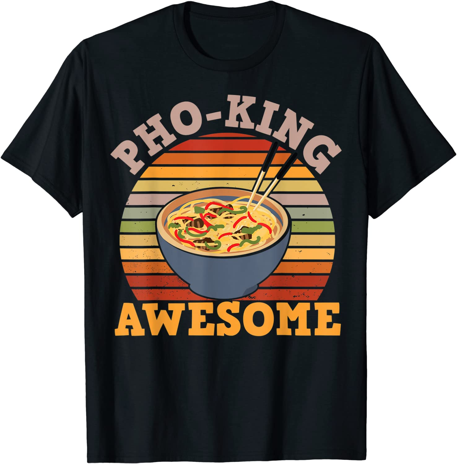 Vietnamese Food Humor Pho King Awesome for Asian Food Fans T-Shirt