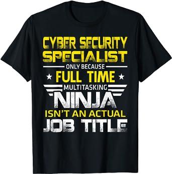Cyber Security Specialist Ninja Isn't An Actual Job Title T-Shirt