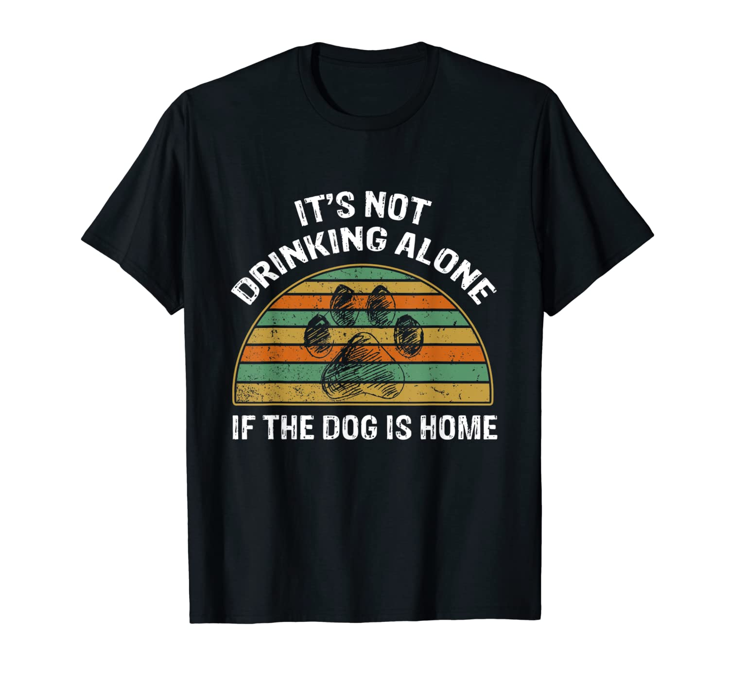 It S Not Drinking Alone If The Dog Is Home Vintage Shirts