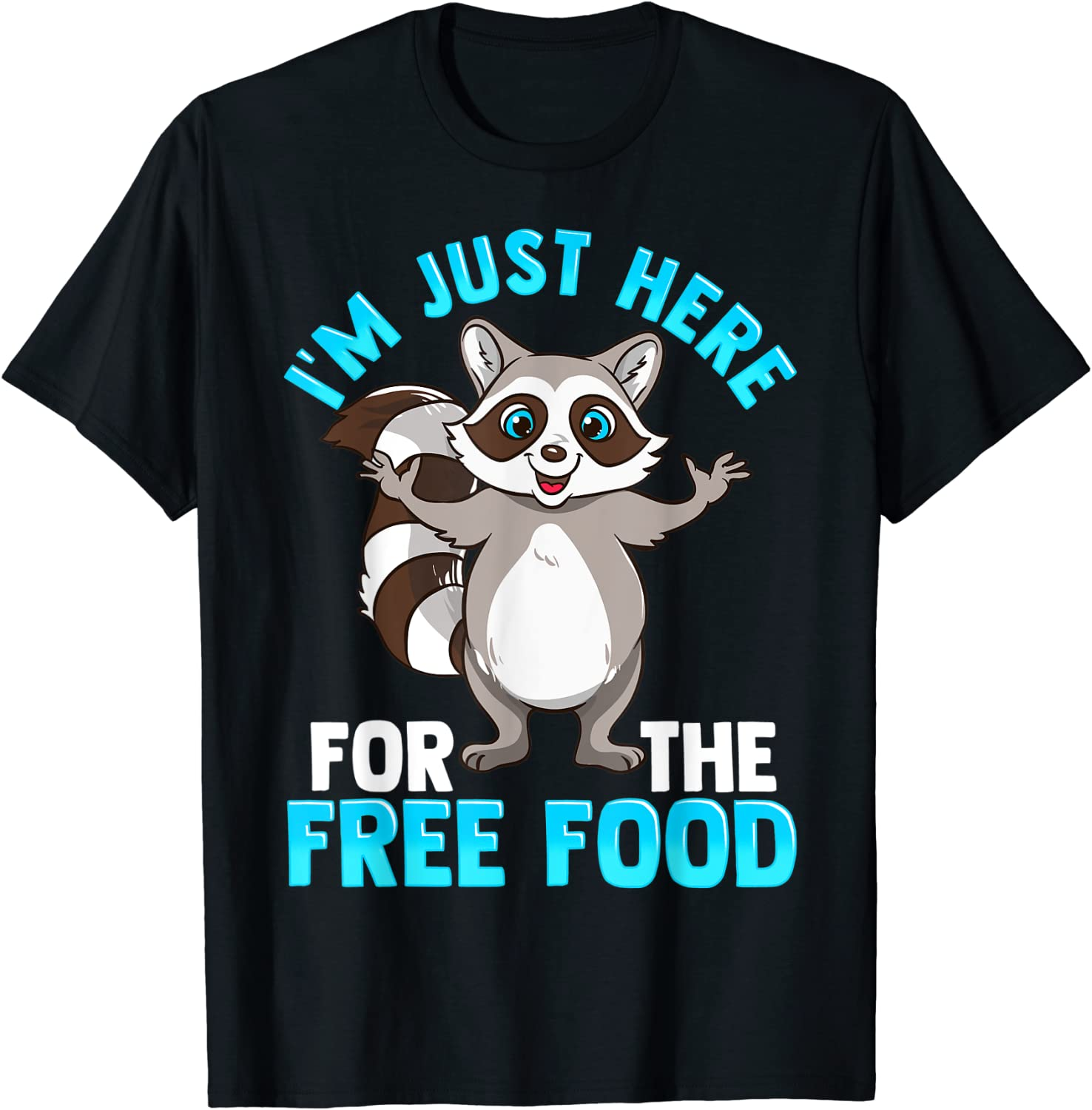 Funny Raccoon I'm Just Here For The Free Food T-Shirt