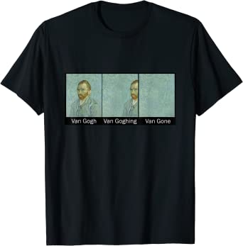 Funny Art Painting - Van Gogh Van Goghing Van Gone T-Shirt