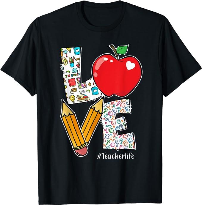LOVE Teacher Life Apple Pencil Teacher Appreciation Gifts T-Shirt