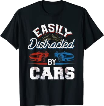 Easily Distracted By Cars Racing Cars Fans Gift Speed Driver T-Shirt