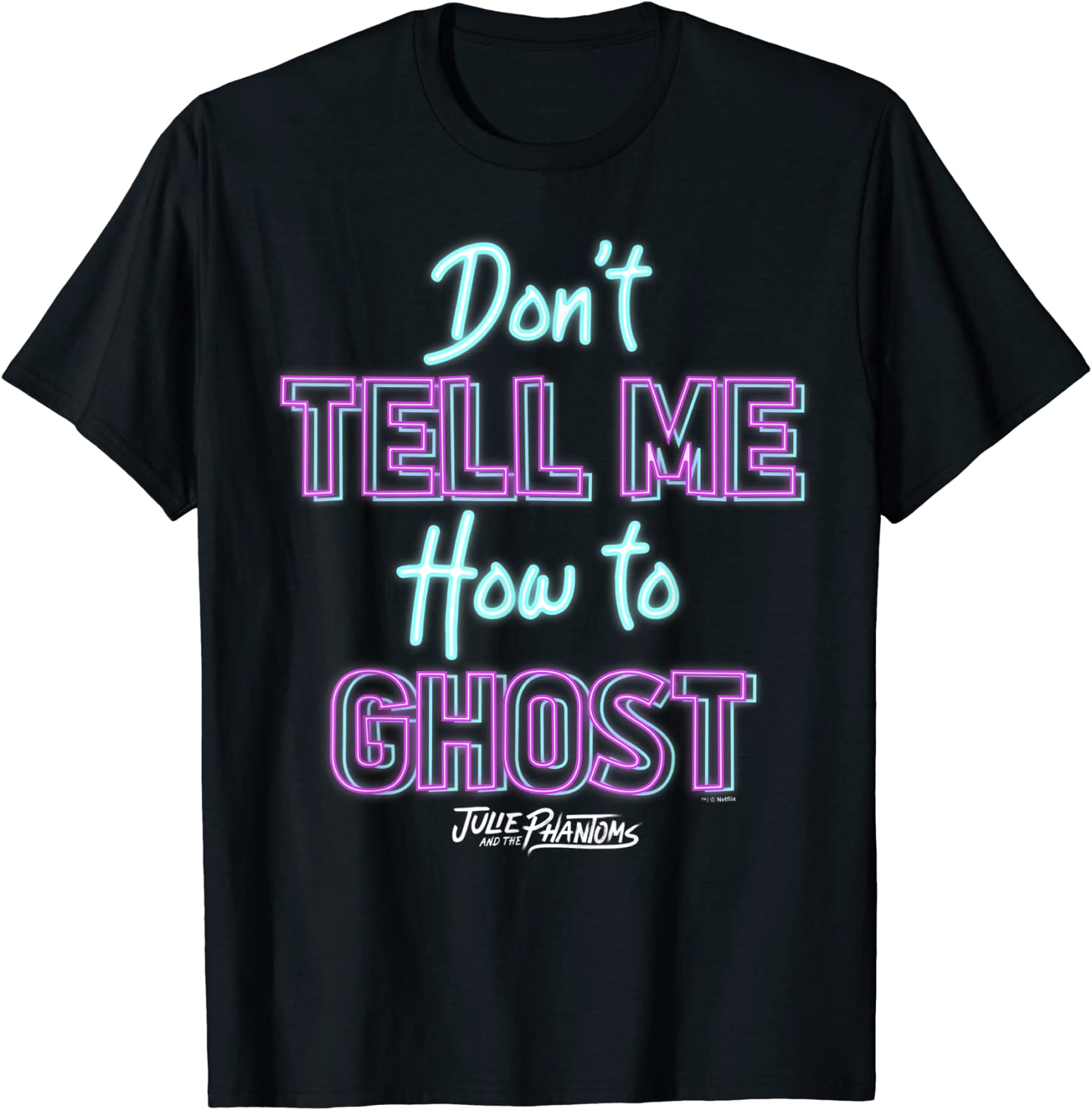 Julie And The Phantoms Don't 100% quality Inventory cleanup selling sale warranty Tell How Me To Ghost T-Shirt