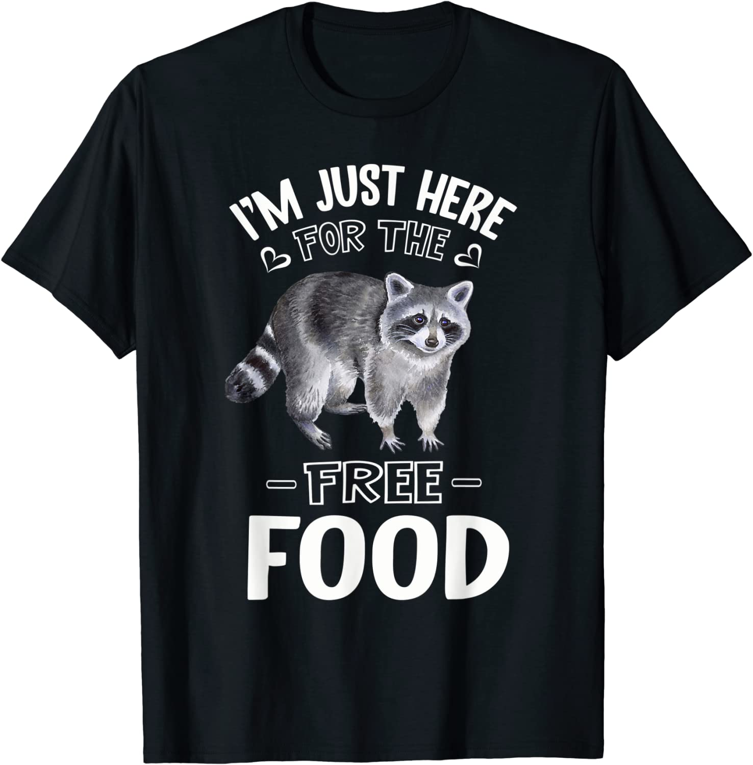 I'm Just Here For The Free Food Raccoon Lover T-Shirt