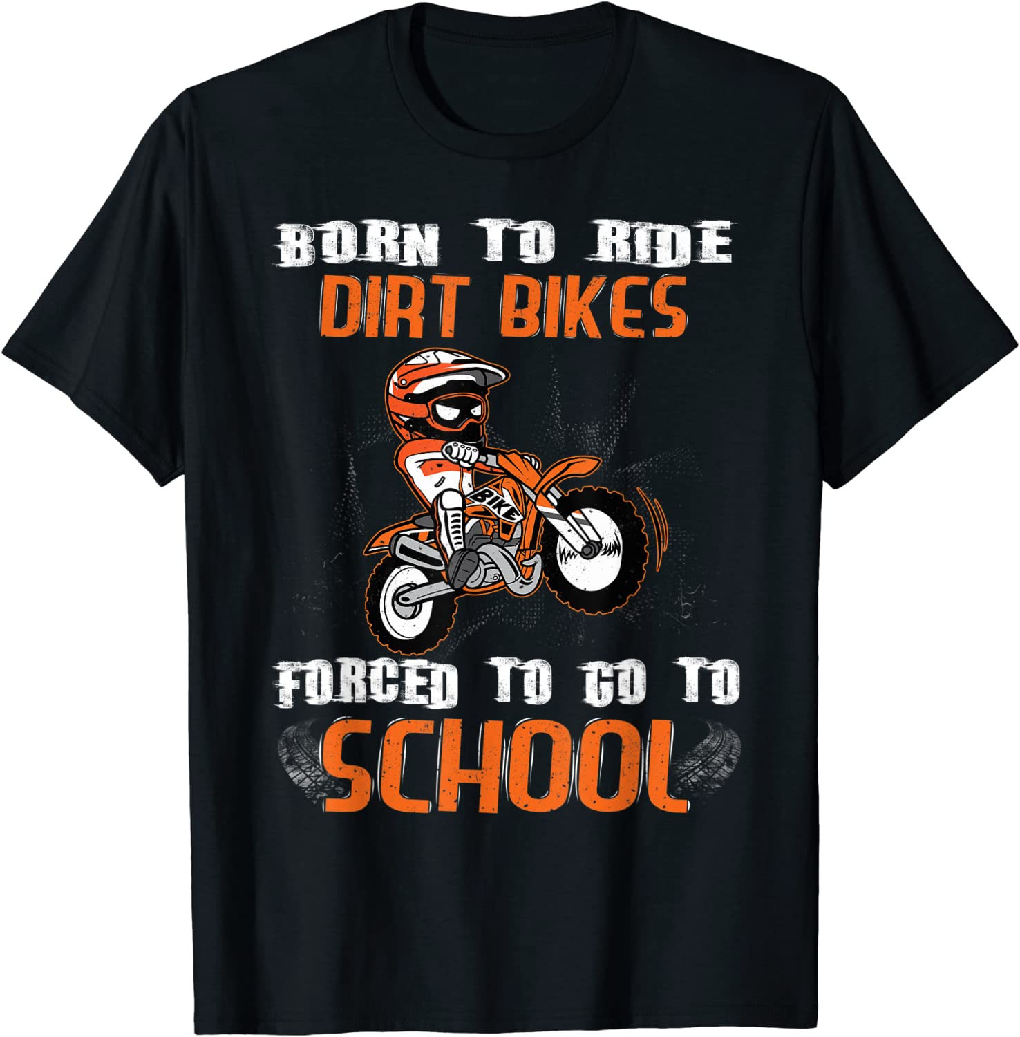 Born To Ride Dirt Today's only Bikes School Go T-Shirt Forced Bargain