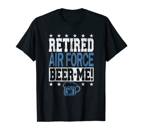 RETIRED AIR FORCE BEER ME! Funny Air Force Retirement Shirt
