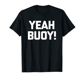 f6c63c14 Image Unavailable. Image not available for. Color: Funny Boat Shirt: Yeah  Buoy!