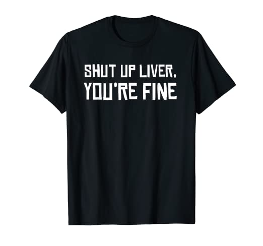 223959cd127 Image Unavailable. Image not available for. Color  Shut Up Liver You re  Fine T Shirt