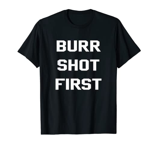 ddad6f68 Image Unavailable. Image not available for. Color: Burr Shot First  Alexander Hamilton Funny History Shirts