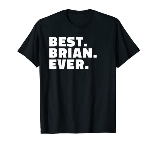 e2aa082f Amazon.com: Best Brian Ever T Shirt - Gift T-Shirt for Brians: Clothing