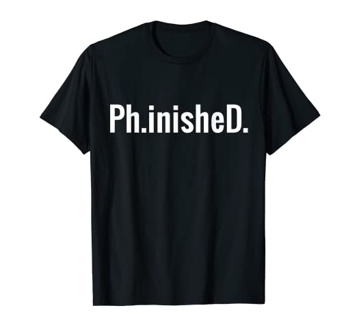 6c4d203a5 Amazon.com: Phinished: A Funny PhD T Shirt for a Graduate: Ph.inisheD.!:  Clothing