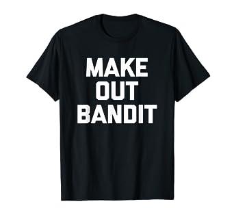 bed11336 Amazon.com: Make Out Bandit T-Shirt funny saying sarcastic novelty ...