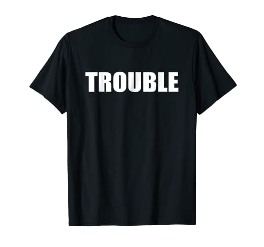T Shirt That Says Trouble Simple Men Women