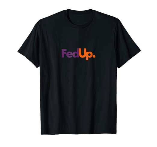 6e3777618 Image Unavailable. Image not available for. Color: Fed Up T-shirt Funny  Logo Humor Parody Tee
